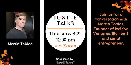 Ignite Talks with Martin Tobias, Founder of Incisive Ventures tickets
