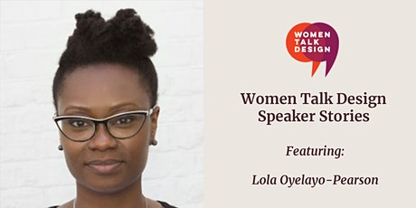 Women Talk Design Speaker Stories: Lola Oyelayo-Pearson tickets