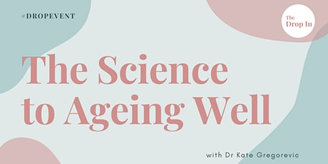 The Science to Ageing Well with Dr Kate Gregorevic tickets