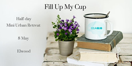 Fill up My Cup  - Self-care Mini Retreat (May) tickets