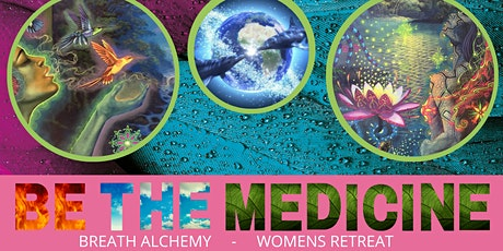 Be The Medicine - Alchemical Womens Retreat tickets