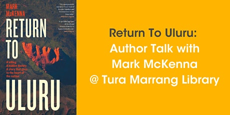 Return to Uluru: Author Talk with Mark McKenna @ Tura Marrang Library tickets