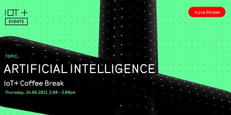 IoT+ Coffee Break: Artificial intelligence tickets