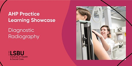 AHP Practice Learning Showcase - Diagnostic Radiography at LSBU tickets