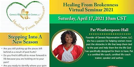 Healing From Brokenness (Stepping Into A New Season) Virtual Seminar 2021 tickets