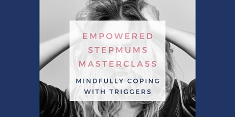 Stepmum Masterclass - Mindfully Coping with Emotional Triggers tickets