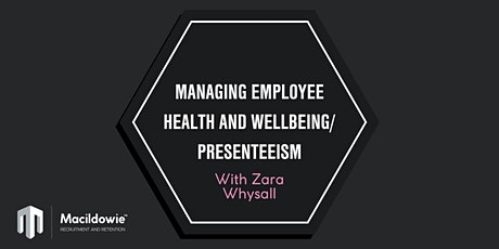 Managing Employee Health and Wellbeing / Presenteeism Event tickets