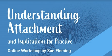 Understanding Attachment and Implications for Practice tickets