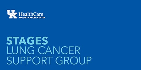 Stages Lung Cancer Support Group - UK Markey Cancer Center tickets