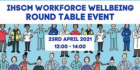 IHSCM Workforce Wellbeing Round Table Event tickets