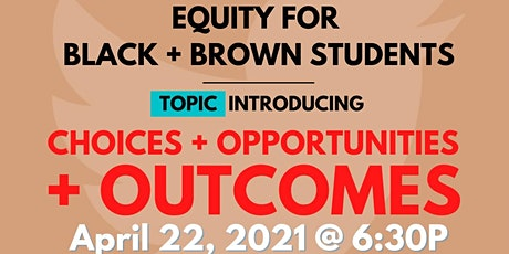 Equity for Black + Brown Students: Choices + Opportunities + OUTCOMES tickets
