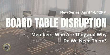 Board Table Disruption: Members, Who Are They and Why Do We Need Them? tickets