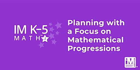 IM K-5 Math: Planning with a Focus on Mathematical Progressions(Grades K-2) tickets