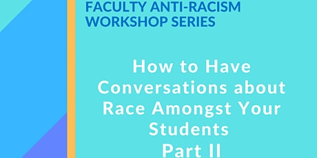 How to Have Conversations About Racism Amongst  Your Students  Part II tickets