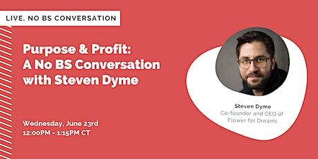 Purpose & Profit: A No BS Conversation with Steven Dyme tickets