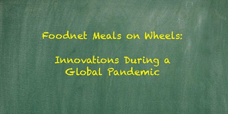 Foodnet Meals on Wheels: Innovations During a Global Pandemic tickets
