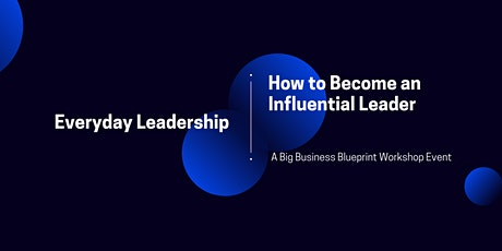 Everyday Leadership: How to Become an Influential Leader tickets