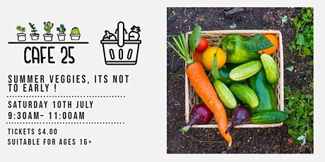 Summer Veggies, its not to early ! | Cafe 25 tickets