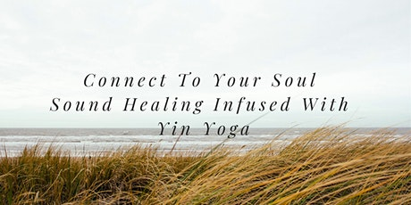 Connect To Your Soul - Sound Healing Journey Infused With Yin Yoga tickets