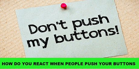 Do others push your buttons?Don't like the way they make you feel? tickets
