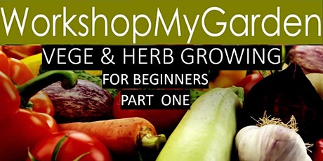 Vegetable Gardening  & Herb Growing for Beginners- Part One tickets