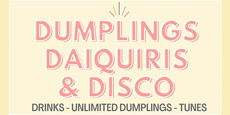 DUMPLINGS, DAIQUIRIS & DISCO: NEW DATES RELEASED!! tickets