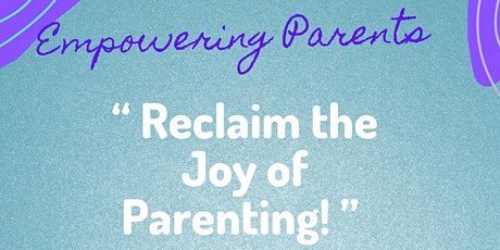 """Empowering Parents :  """"Reclaim the Joy of Parenting"""" tickets"""