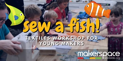 Sew a Fish! Textiles Workshop for Young Makers