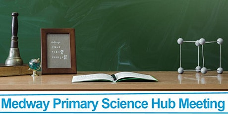 Medway Primary Science Hub Meeting Tickets