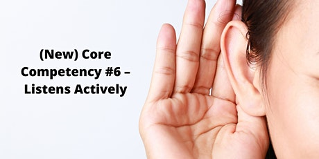 (New) Core Competency #6 – Listens Actively tickets