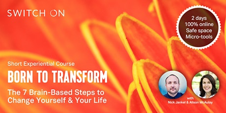 Born To Transform: Use 7 Brain-Based Steps To Change Yourself & Your Life tickets