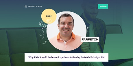 Webinar: Why PMs Should Embrace Experimentation by Farfetch Principal PM tickets
