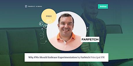 Webinar: Why PMs Should Embrace Experimentation by Farfetch Principal PM tickets