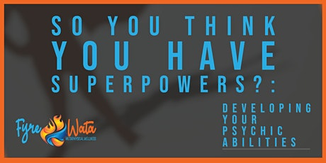 So You Think You Have Superpowers?: Developing Your Psychic Abilities tickets