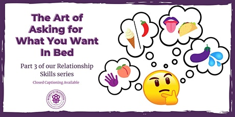 The Art of Asking for What You Want In Bed tickets