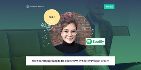 Webinar: Use Your Background to Be a Better PM by Spotify Product Leader tickets