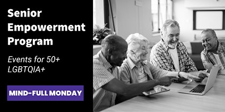 50+ Mind-FULL Monday: Topics for LGBTQIA+ Seniors that are 50 and better tickets