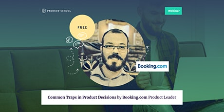 Webinar: Common Traps in Product Decisions by Booking.com Product Leader tickets