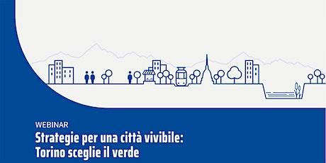 Strategie per una città vivibile: Torino sceglie il verde biglietti