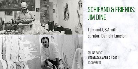 CONVERSATION + Q&A, Schifano & Friends: Jim Dine tickets