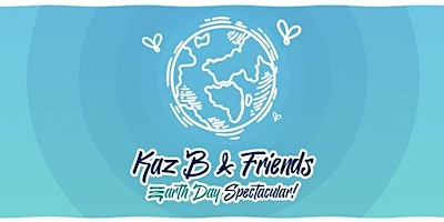 Kaz B & Friends Earth Day Spectacular