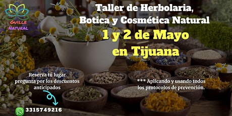 Taller de herbolaria, botica y cosmética natural  -Mayo 1 y 2 en Tijuana- tickets