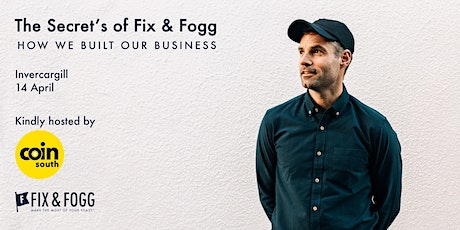 The Secrets of Fix & Fogg: How We Built Our Business- Invercargill tickets