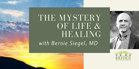 THE MYSTERY OF LIFE & HEALING with Dr. Bernie Siegel tickets