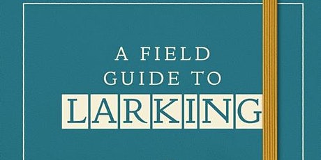 A Field Guide to Larking - A Talk by Lara Maiklem tickets