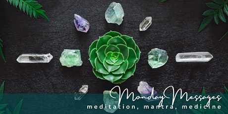 Monday Messages | meditation, mantra, and medicine tickets