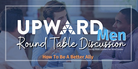 "UPWARD Men Presents:  ""How to be an Ally"" (Round Table Discussion) tickets"