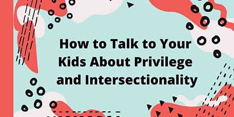 How to Talk to Your Kids About Privilege and Intersectionality tickets