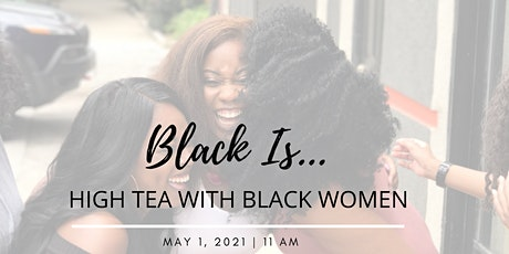 BLACK IS... HIGH TEA WITH BLACK WOMEN tickets