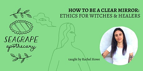 How To Be a Clear Mirror: Ethics For Witches &  Healers tickets